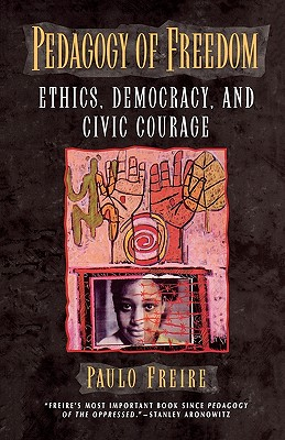 Pedagogy of Freedom: Ethics, Democracy, and Civic Courage (Critical Perspectives Series) Cover Image