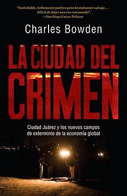 La Ciudad del Crimen: Ciudad Juarez y Los Nuevos Campos de Exterminio de La Economia Global Cover Image