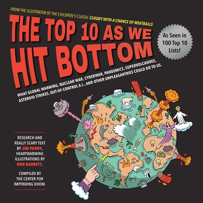 The Top 10 As We Hit Bottom: What Global Warming, Nuclear War, Cyberwar, Pandemics, Supervolcanoes, Asteroid Strikes, Out-of-Control A.I., and Other Unpleasantries Could Do to Us. Cover Image