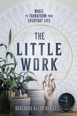 The Little Work: Magic to Transform Your Everyday Life