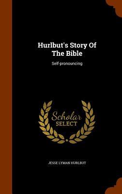 Hurlbut's Story of the Bible: Self-Pronouncing Cover Image