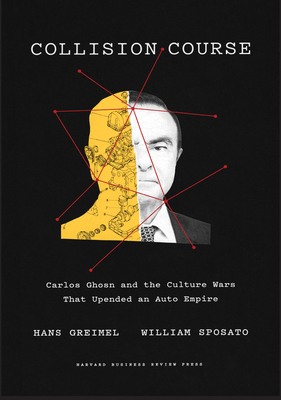 Collision Course: Carlos Ghosn and the Culture Wars That Upended an Auto Empire Cover Image