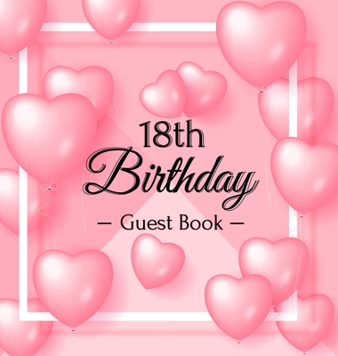 18th Birthday Guest Book: Pink Loved Balloons Hearts Theme, Best Wishes from Family and Friends to Write in, Guests Sign in for Party, Gift Log, Cover Image