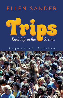 Trips: Rock Life in the Sixties--Augmented Edition Cover Image