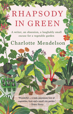 Rhapsody in Green: A novelist, an obsession, a laughably small excuse for a vegetable garden Cover Image