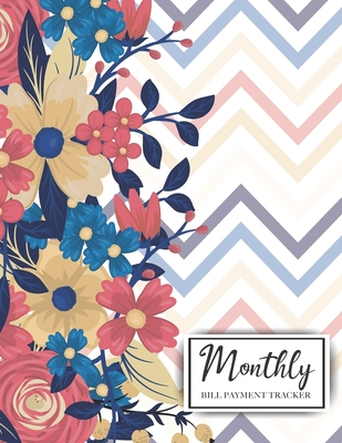 Monthly Bill Tracker Organizer Notebook: Floral Design Cover, Monthly Bill Payment Checklist and Due Date Organizer Plan for Your Expenses, Simple Hou Cover Image