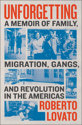 Unforgetting: A Memoir of Family, Migration, Gangs, and Revolution in the Americas Cover Image
