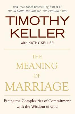 The Meaning of Marriage: Facing the Complexities of Commitment with the Wisdom of God Cover Image