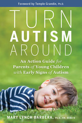 Turn Autism Around: An Action Guide for Parents of Young Children with Early Signs of Autism Cover Image