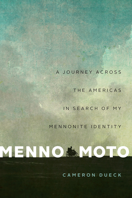 Menno Moto: A Journey Across the Americas in Search of My Mennonite Identity Cover Image