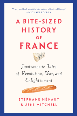 A Bite-Sized History of France: Gastronomic Tales of Revolution, War, and Enlightenment Cover Image