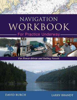 Navigation Workbook For Practice Underway: For Power-Driven and Sailing Vessels Cover Image