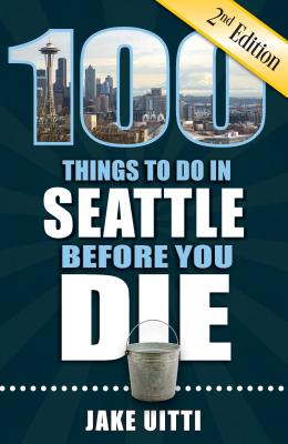 100 Things to Do in Seattle Before You Die, 2nd Edition (100 Things to Do Before You Die) Cover Image