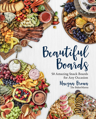Beautiful Boards: 50 Amazing Snack Boards for Any Occasion Cover Image