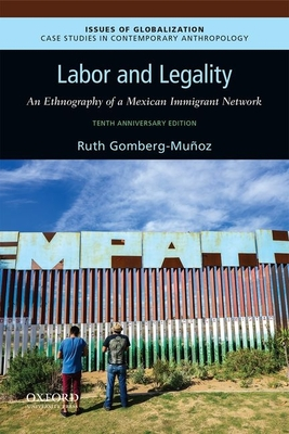 Labor and Legality: An Ethnography of a Mexican Immigrant Network, 10th Anniversary Edition (Issues of Globalization: Case Studies in Contemporary Anthro) Cover Image