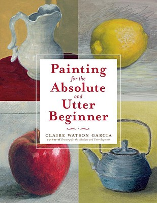Painting for the Absolute and Utter Beginner Cover