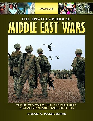 The Encyclopedia of Middle East Wars [5 Volumes]: The United States in the Persian Gulf, Afghanistan, and Iraq Conflicts Cover Image