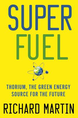 Superfuel: Thorium, the Green Energy Source for the Future Cover Image