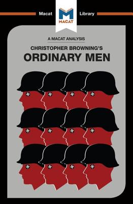 An Analysis of Christopher R. Browning's Ordinary Men: Reserve Police Battalion 101 and the Final Solution in Poland (Macat Library) Cover Image