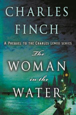 The Woman in the Water: A Prequel to the Charles Lenox Series (Charles Lenox Mysteries #11) Cover Image