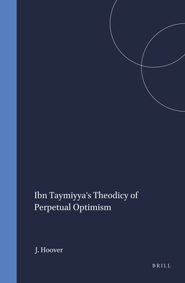 Ibn Taymiyya's Theodicy of Perpetual Optimism (Islamic Philosophy #73) Cover Image