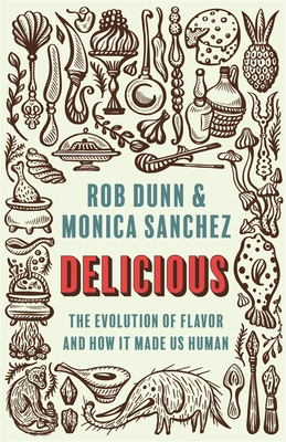 Delicious: The Evolution of Flavor and How It Made Us Human Cover Image