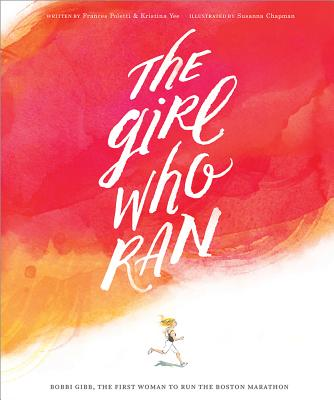 The Girl Who Ran: Bobbi Gibb, the First Women to Run the Boston Marathon Cover Image