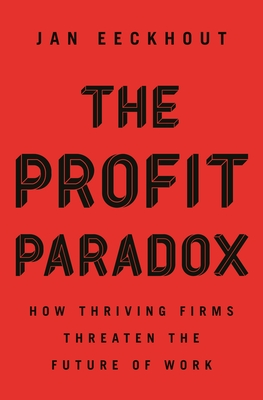 The Profit Paradox: How Thriving Firms Threaten the Future of Work Cover Image