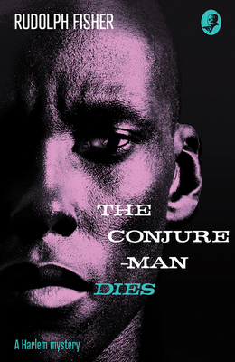 The Conjure-Man Dies: A Harlem Mystery: The First Ever African-American Crime Novel (Detective Club Crime Classics) Cover Image