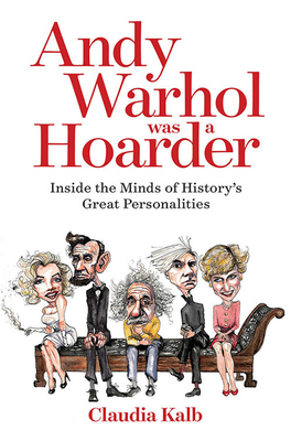 Andy Warhol Was a Hoarder: Inside the Minds of History's Great Personalities Cover Image