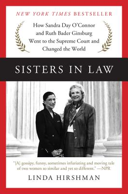 Sisters in Law: How Sandra Day O'Connor and Ruth Bader Ginsburg Went to the Supreme Court and Changed the World Cover Image