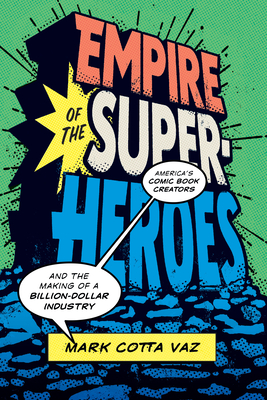 Empire of the Superheroes: America's Comic Book Creators and the Making of a Billion-Dollar Industry (World Comics and Graphic Nonfiction) Cover Image