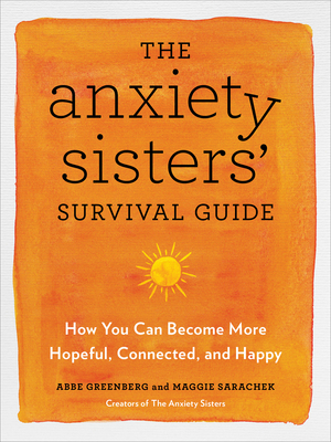 The Anxiety Sisters' Survival Guide: How You Can Become More Hopeful, Connected, and Happy Cover Image