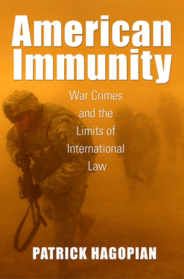 American Immunity: War Crimes and the Limits of International Law (Culture and Politics in the Cold War and Beyond) Cover Image