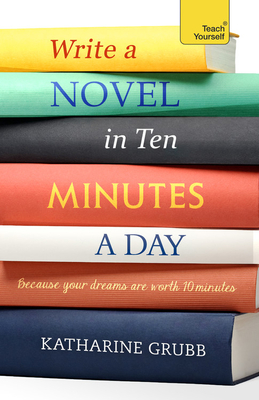 Write a Novel in 10 Minutes a Day: Acquire the habit of writing fiction every day Cover Image