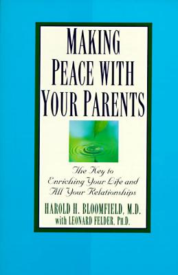 Making Peace with Your Parents: The Key to Enriching Your Life and All Your Relationships Cover Image