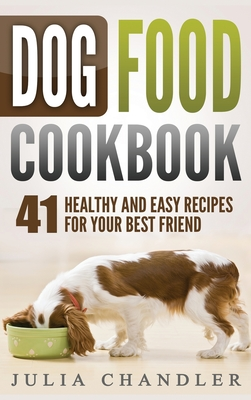 Dog Food Cookbook: 41 Healthy and Easy Recipes for Your Best Friend (Hardcover) Cover Image
