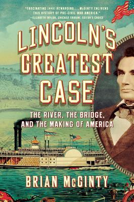 Lincoln's Greatest Case: The River, the Bridge, and the Making of America Cover Image