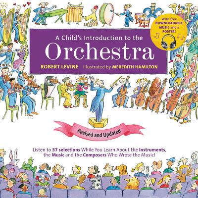 A Child's Introduction to the Orchestra (Revised and Updated): Listen to 37 Selections While You Learn About the Instruments, the Music, and the Composers Who Wrote the Music! Cover Image