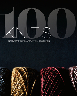 100 Knits: Interweave's Ultimate Pattern Collection Cover Image