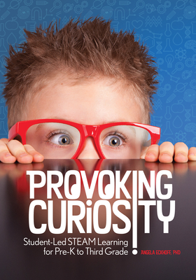 Provoking Curiosity: Student-Led Steam Learning for Pre-K to Third Grade Cover Image