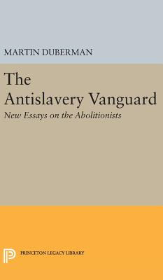 The Antislavery Vanguard: New Essays on the Abolitionists (Princeton Legacy Library #4355) Cover Image