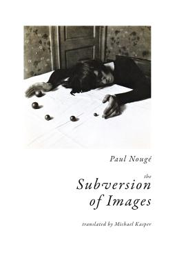 The Subversion of Images: Notes Illustrated with Nineteen Photographs by the Author Cover Image