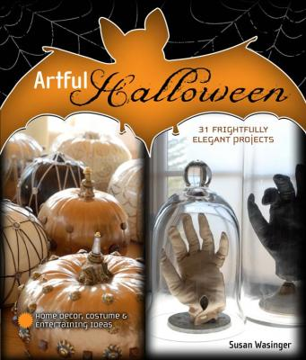 Artful Halloween: 31 Frightfully Elegant Projects (Paperback) By Susan Wasinger