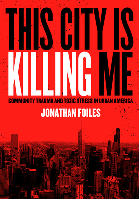 This City Is Killing Me: Community Trauma and Toxic Stress in Urban America Cover Image