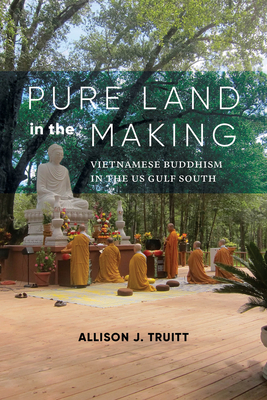Pure Land in the Making: Vietnamese Buddhism in the Us Gulf South Cover Image