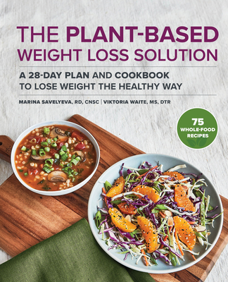 The Plant-Based Weight Loss Solution: A 28-Day Plan and Cookbook to Lose Weight the Healthy Way Cover Image