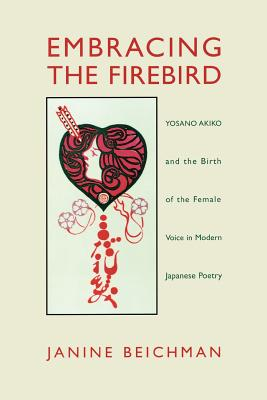 Embracing the Firebird: Yosano Akiko and the Birth of the Female Voice in Modern Japanese Poetry Cover Image