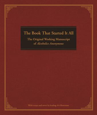 The Book That Started It All: The Original Working Manuscript of Alcoholics Anonymous Cover Image