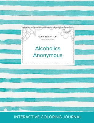 Adult Coloring Journal: Alcoholics Anonymous (Floral Illustrations, Turquoise Stripes) Cover Image
